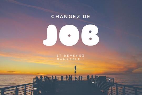 Comment changer de job et devenir bankable