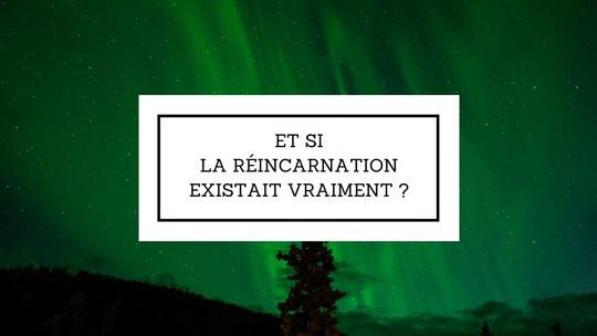 Et si la réincarnation existait vraiment ?